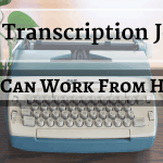 Best Transcription Jobs in 2018 to Earn Up to a Full Time Income